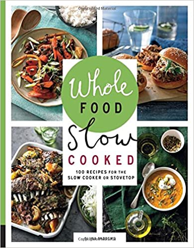 Cookbooks for Weeknight Meals - Whole food, Slow Cooked