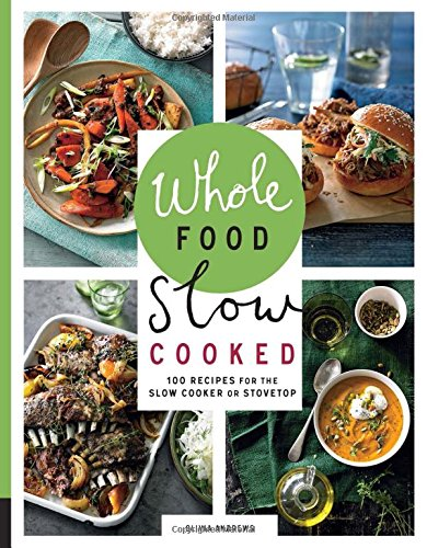 Whole Food Slow Cooked: 100 Recipes for the Slow Cooker or Stovetop by Olivia Andrews