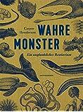 Wahre Monster: Ein unglaubliches Bestiarium (Naturkunden)