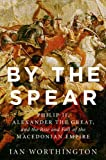 By the Spear: Philip II, Alexander the Great, and