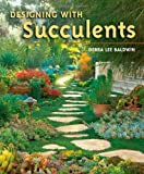 Designing with Succulents, Debra Lee Baldwin, 088192816X