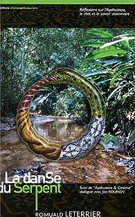 La dance du Serpent, Réflexions sur l'Ayahuasca, le réel, et le savoir visionnaire par Romuald Leterrier