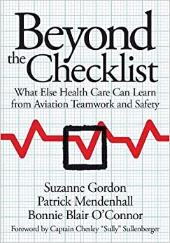 Beyond the Checklist: What Else Health Care Can Learn from Aviation Teamwork and Safety (The Culture and Politics of Health Care Work)