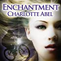 Enchantment: The Channie Series, Book 1 Audiobook by Charlotte Abel Narrated by Elizabeth Phillips