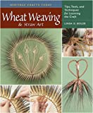Wheat Weaving and Straw Art: Tips, Tools, and Techniques for Learning the Craft (Heritage Crafts)