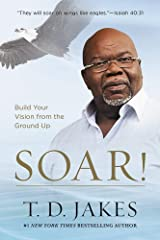 Soar!: Build Your Vision from the Ground Up Paperback