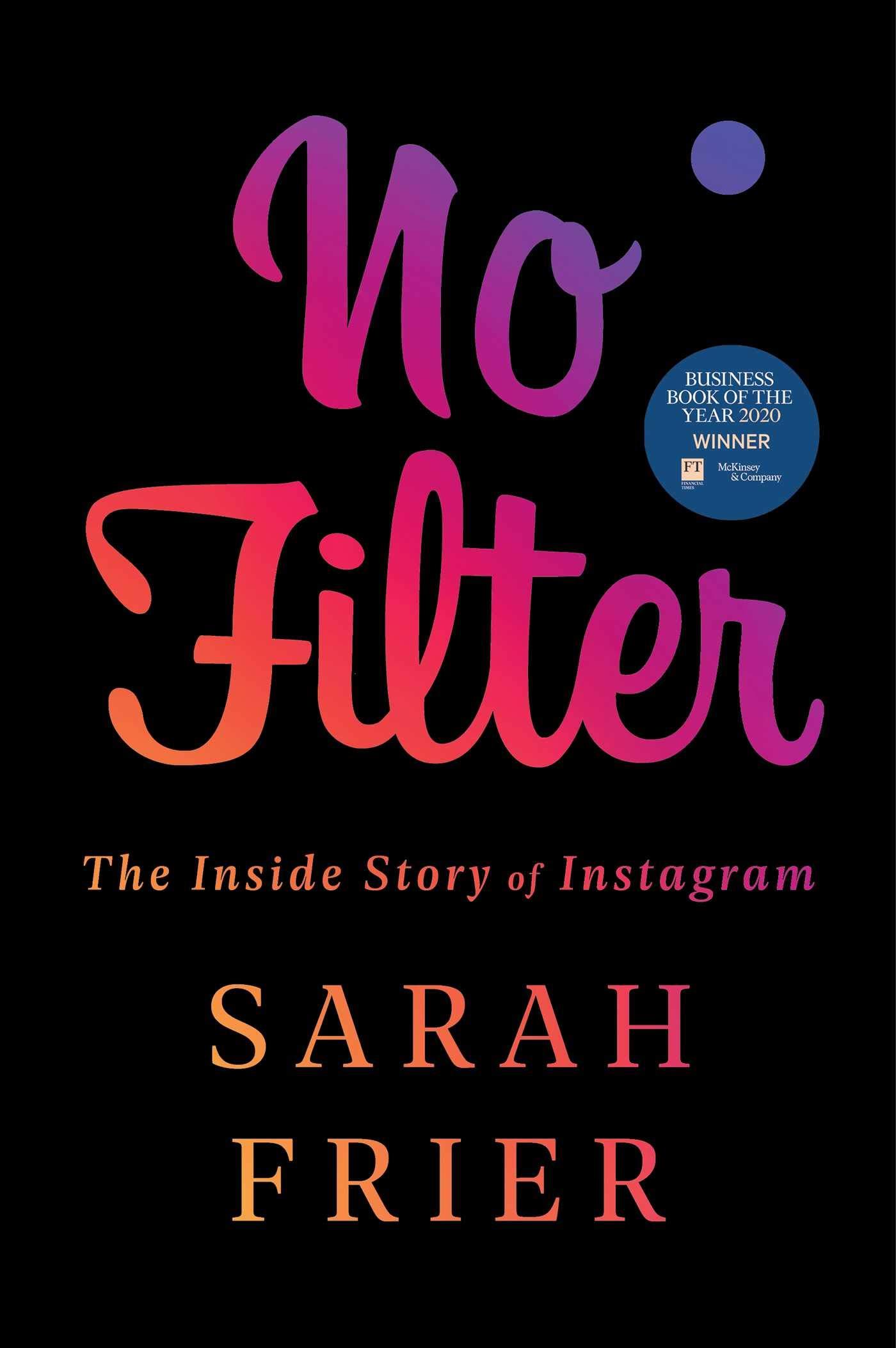 No Filter The Inside Story Of Instagram Frier Sarah 9781982126803 Amazon Com Books