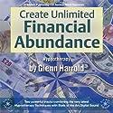 Create Unlimited Financial Abundance for Yourself Speech by Glenn Harrold Narrated by Glenn Harrold