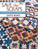 Save the Scraps: Great Quilts from Small Bits