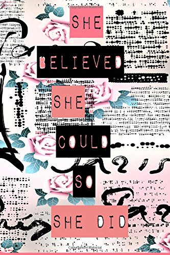 She Believed She Could So She Did: 6 x 9 Lined/Ruled Notebook (Inspirational Journals)