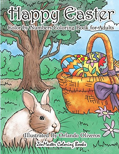 Happy Easter Color By Numbers Coloring Book for Adults: An Adult Color By Numbers Coloring Book of Easter with Spring Scenes, Easter Eggs, Cute ... Color By Number Coloring Books) (Volume 30)