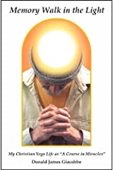"""Memory Walk in the Light: My Christian Yoga Life as """"A Course in Miracles"""""""