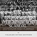 The Black Sox Scandal: The History and Legacy of America's Most Notorious Sports Controversy Audiobook by  Charles River Editors Narrated by Colin Fluxman