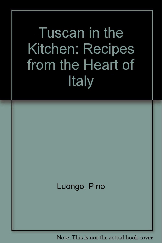 Tuscan in the Kitchen: Pino Luongo: 9780747201366: Amazon.com: Books