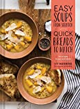 img - for Easy Soups from Scratch with Quick Breads to Match: 70 Recipes to Pair and Share book / textbook / text book