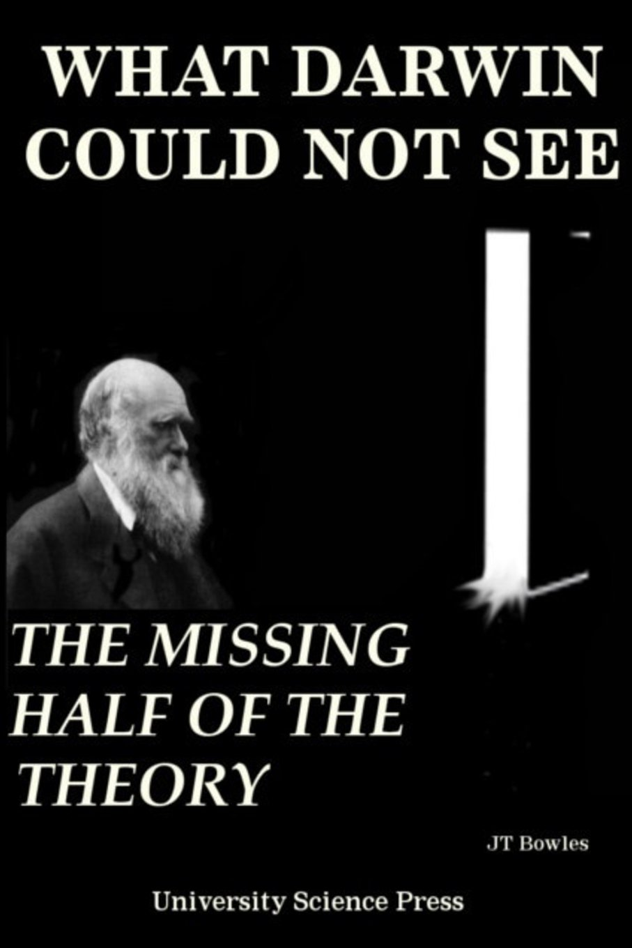 What Darwin Could Not See-The Missing Half of the Theory - Standard  Edition: Jeff T. Bowles: 9781539355229: Amazon.com: Books
