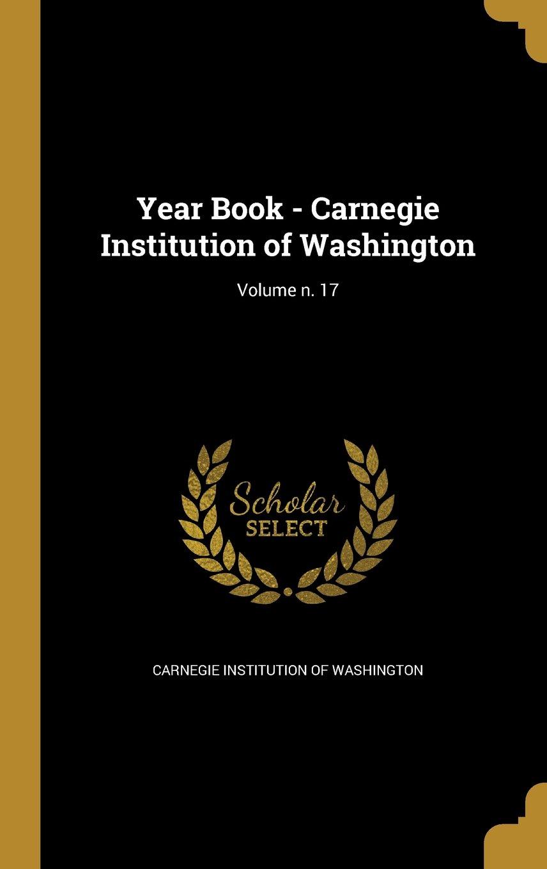 Read Online Year Book - Carnegie Institution of Washington; Volume N. 17 PDF
