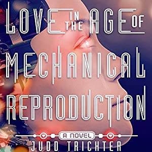 Love in the Age of Mechanical Reproduction Hörbuch
