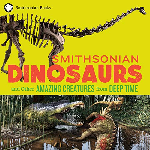 Smithsonian Dinosaurs and Other Amazing Creatures from Deep ()