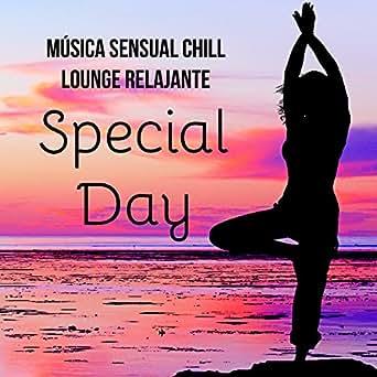 Special Day - Música Sensual Chillout Lounge Relajante para ...