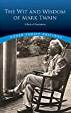 The Wit and Wisdom of Mark Twain: A Book of