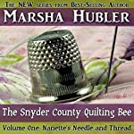 The Snyder County Quilting Bee, Volume 1: Nanette's Needle and Thread | Marsha Hubler