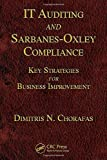 img - for IT Auditing and Sarbanes-Oxley Compliance: Key Strategies for Business Improvement by Dimitris N. Chorafas (2008-10-29) book / textbook / text book