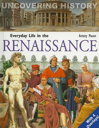 Everyday Life in the Renaissance (Uncovering History)