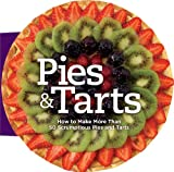 Pies and Tarts: How to Make More Than 60 Scrumptious Pies and Tarts