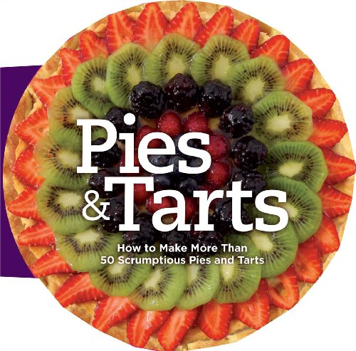 Pies and Tarts: How to Make More Than 60 Scrumptious Pies and ()