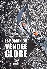 Le roman du Vendée Globe : Dans les coulisses de la légende par Agnus