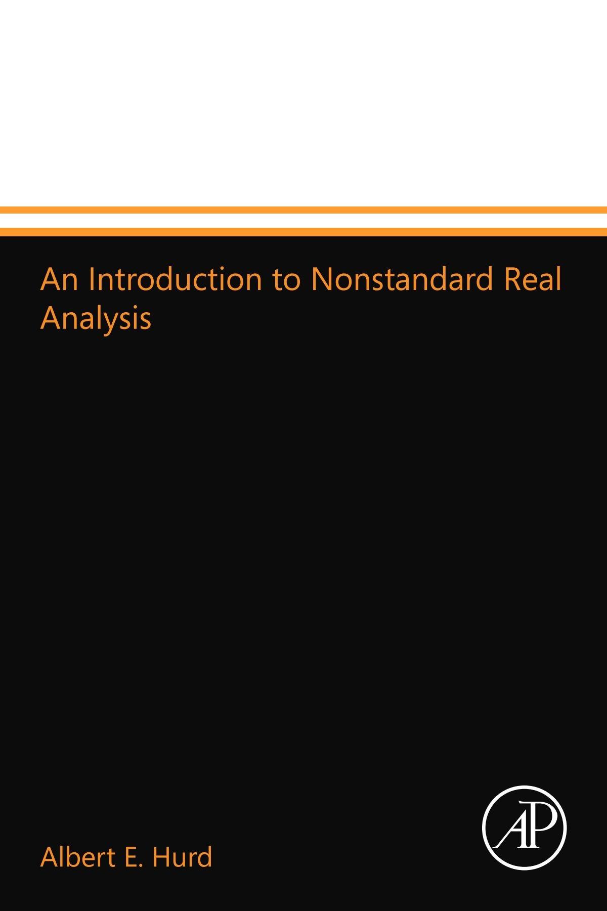 An Introduction to Nonstandard Real Analysis: Albert E  Hurd