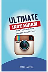 Ultimate Instagram Book: How to Growth Hack 1,000 Likes in 90 Days