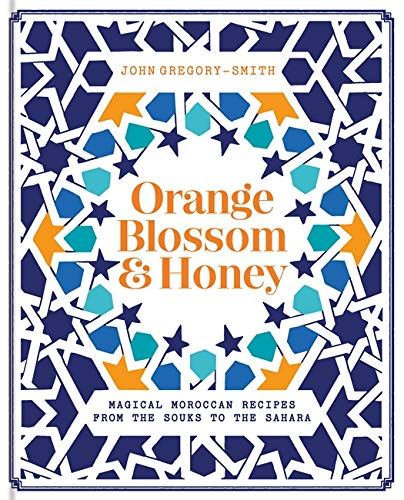 (Orange Blossom & Honey: Magical Moroccan Recipes from the Souks to the Sahara)