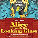 Alice Through the Looking Glass (BBC Children's Classics) Radio/TV Program by Lewis Carroll Narrated by Ken Campbell, John Bird, Windsor Davies,  full cast