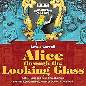 Alice Through the Looking Glass (BBC Children's Classics) Radio/TV Program