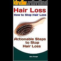 Hair Loss: How to Stop Hair Loss: Actionable Steps to Stop Hair Loss (Hair Loss Cure, Hair Care, Natural Hair Loss Cures)