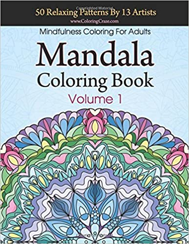 Mandala Coloring Book: 50 Relaxing Patterns By 13 Artists, Mindfulness Coloring For Adults Volume 1 (ColoringCraze Adult Coloring Books, Stress Relieving Mandalas)