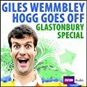 Giles Wemmbley Hogg Goes Off: Glastonbury Special Radio/TV Program by BBC Audiobooks Narrated by Marcus Brigstocke