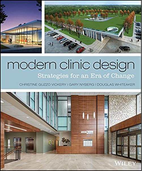Amazon Com Modern Clinic Design Strategies For An Era Of Change 9781118765067 Guzzo Vickery Christine Nyberg Gary Whiteaker Douglas Books