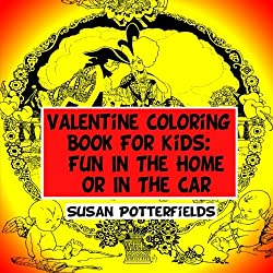 Valentine Coloring Book For Kids: Fun In The Home Or In The Car