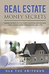 Real Estate Money Secrets: Insider secrets to real estate investing and building a real estate empire from scratch like a PRO. Paperback