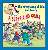 A Surprising Goal!: Fun stories for children (Lola & Woofy Book 12)