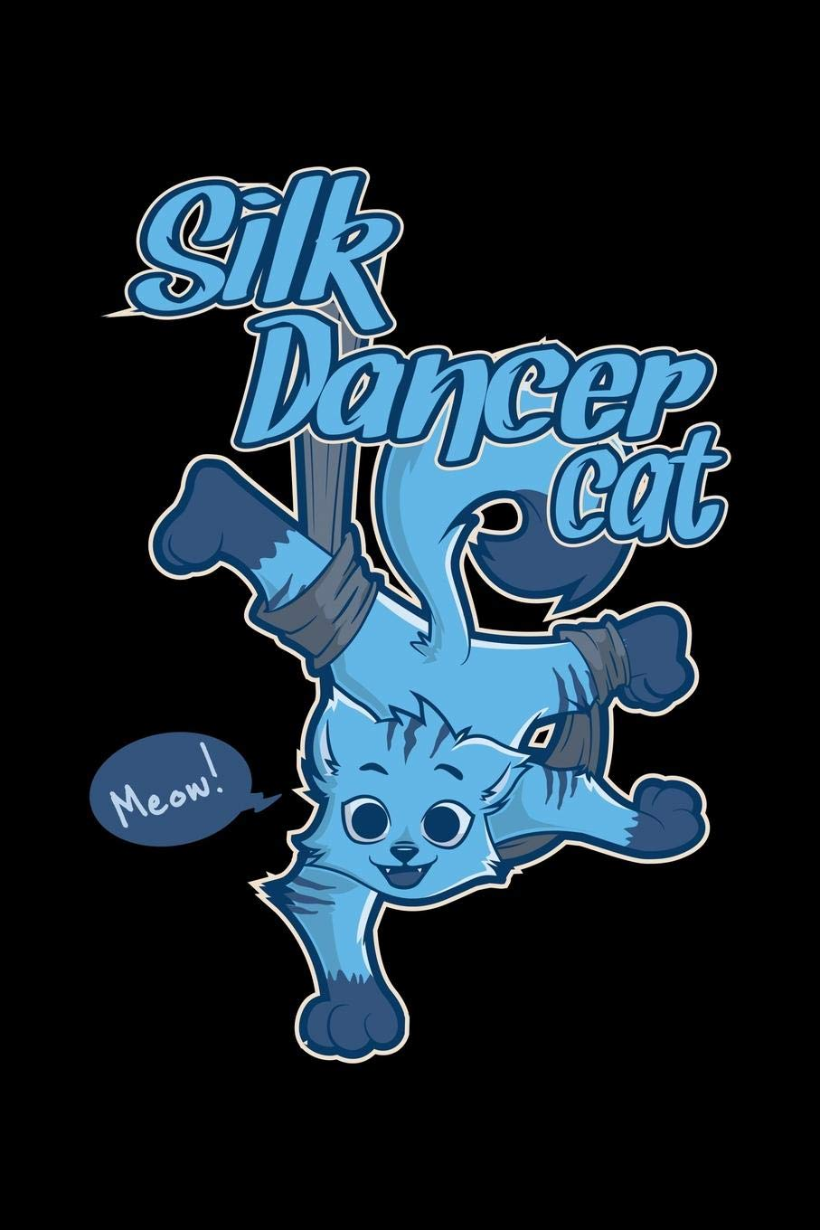Silk Dancer Cat: Aerial Notebook for any aerial silk dancer ...