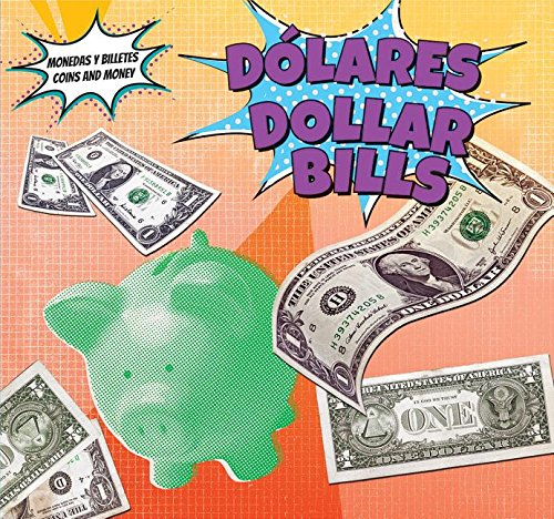 Dolares / Dollar Bills (Monedas y Billetes / Coins and Money) (Spanish and English Edition)