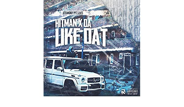 Like Dat Explicit By Hitman X Da On Amazon Music Amazon Com