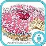 Stop Emotional Eating: Stop Feeding Your Feelings: Self-Hypnosis & Meditation   Erick Brown