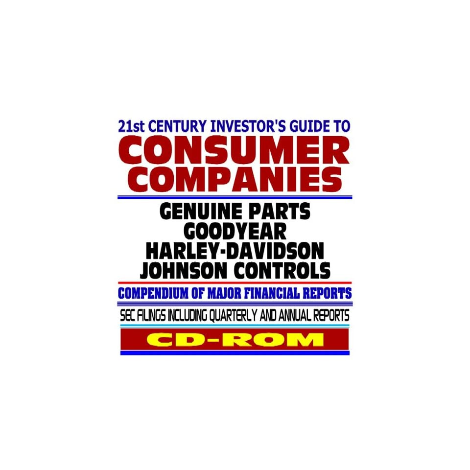 21st Century Investors Guide to Consumer Companies Genuine Parts, Goodyear, Harley Davidson, Johnson Controls   SEC Filings (CD ROM)