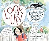 Look Up!: Bird-Watching in Your Own Backyard (Robert F. Sibert Informational Honor Books)