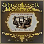 Sherlock Holmes and the Mystery of the Broken Window | William Todd